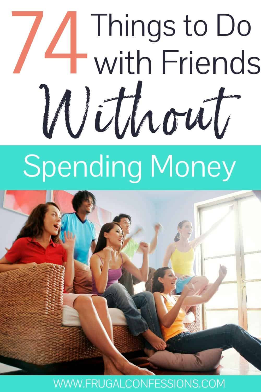 """group of friends hanging out together, text overlay """"74 things to do with friends without spending money"""""""