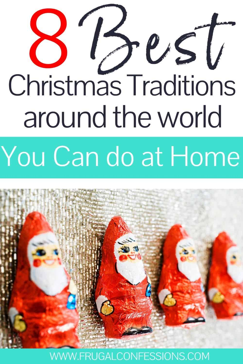 "chocolate santas, text overlay ""8 best Christmas traditions around the world you can do at home"""