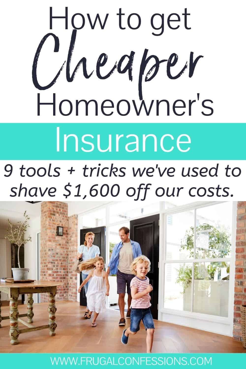 "family of four running into new home, text overlay ""how to get cheaper homeowner's insurance"""