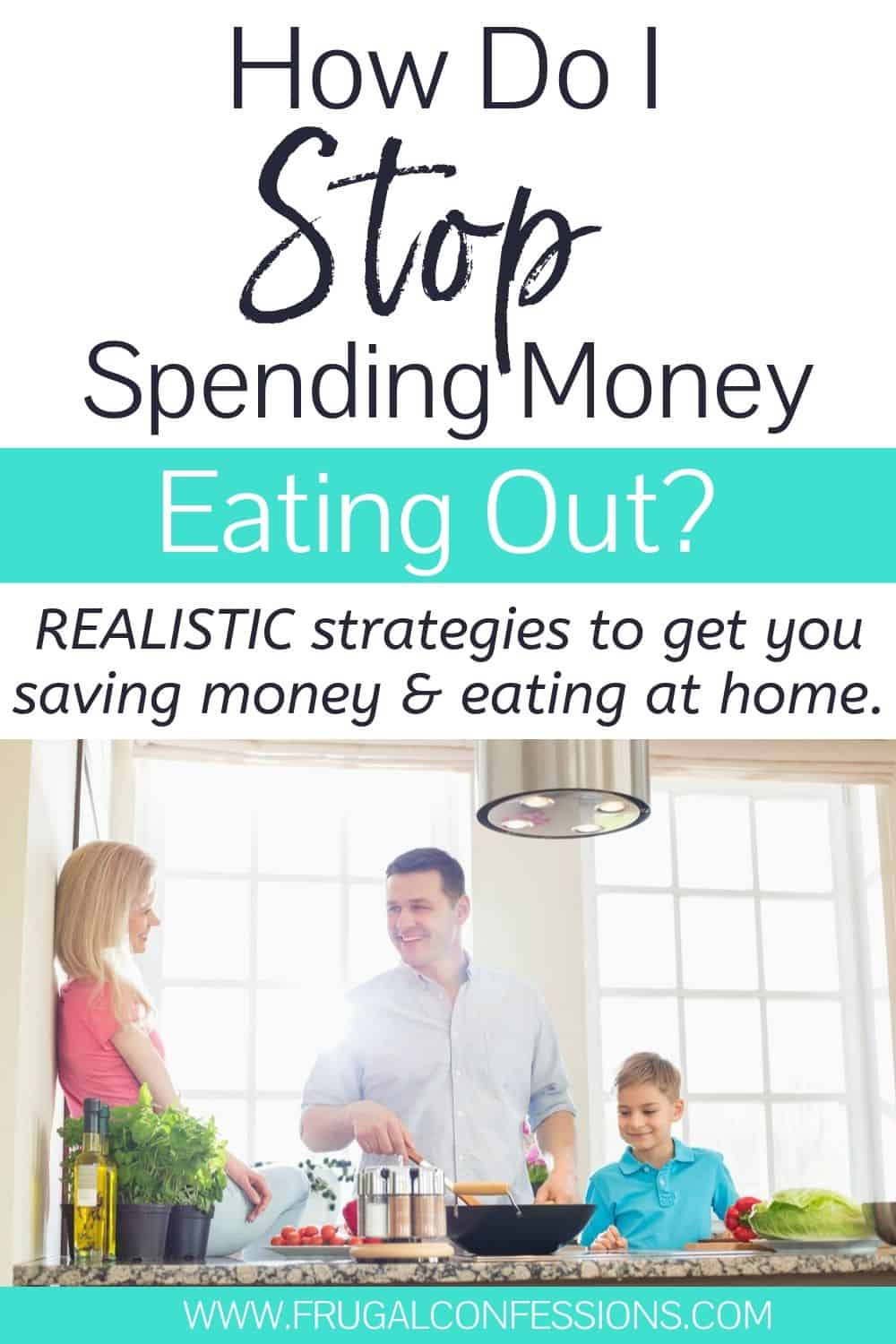 """family in kitchen cooking together, text overlay """"how do I stop spending money eating out?"""""""