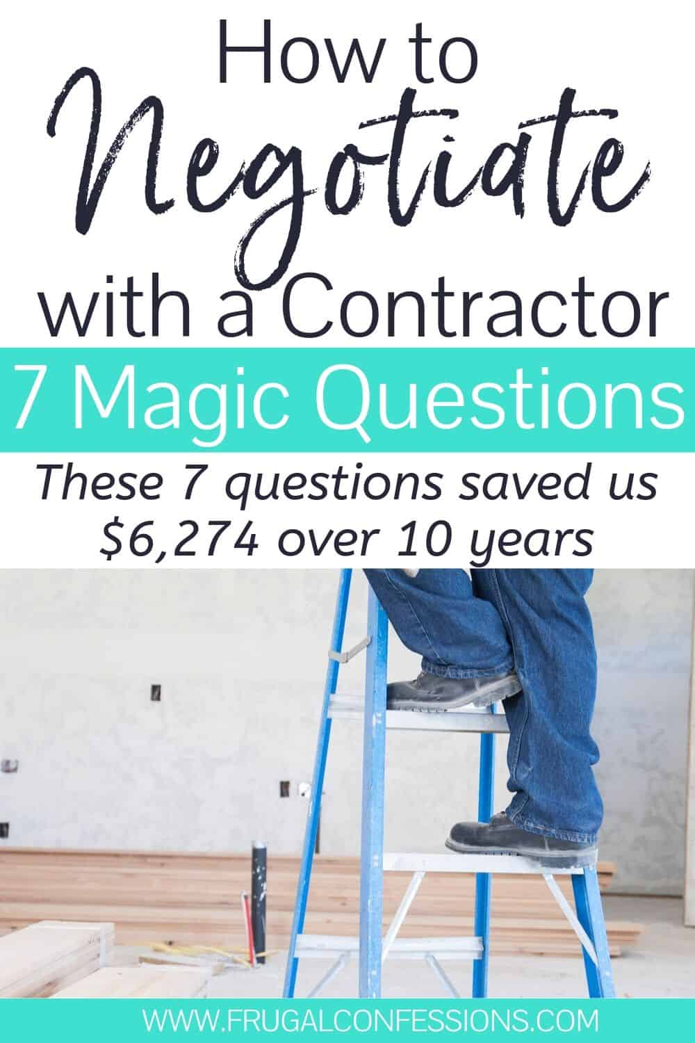 "contractor on ladder, working, text overlay ""how to negotiate with a contractor, 7 magic questions"""