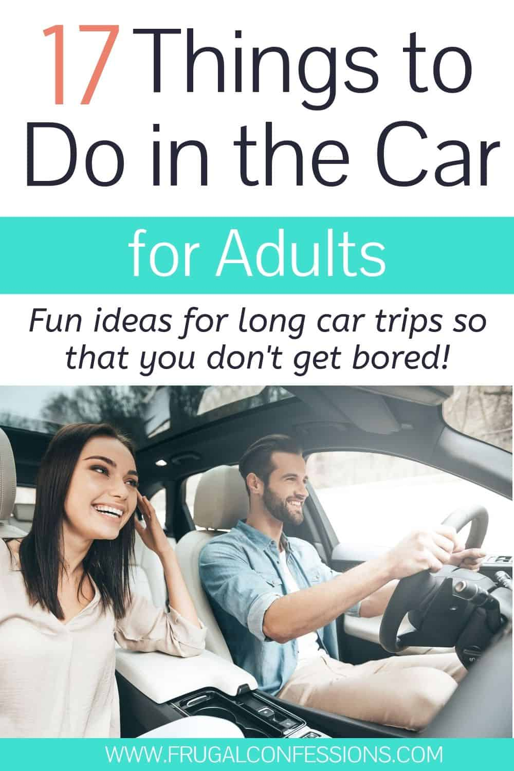 "couple taking a long car ride, text overlay ""17 Things to do in the car for adults"""