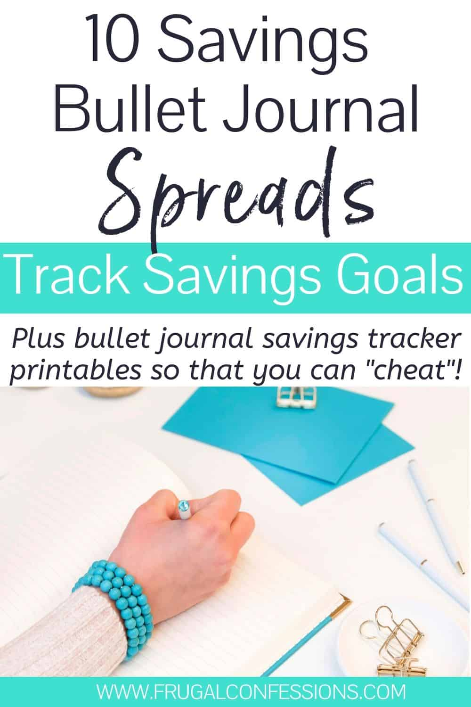 "woman's hand using bullet journal savings tracker, text overlay ""10 savings bullet journal spreads to track savings goals"""