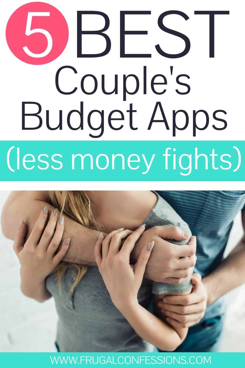 """couple with arms around each other, text overlay """"5 best couple's budgeting apps (less money fights)"""""""