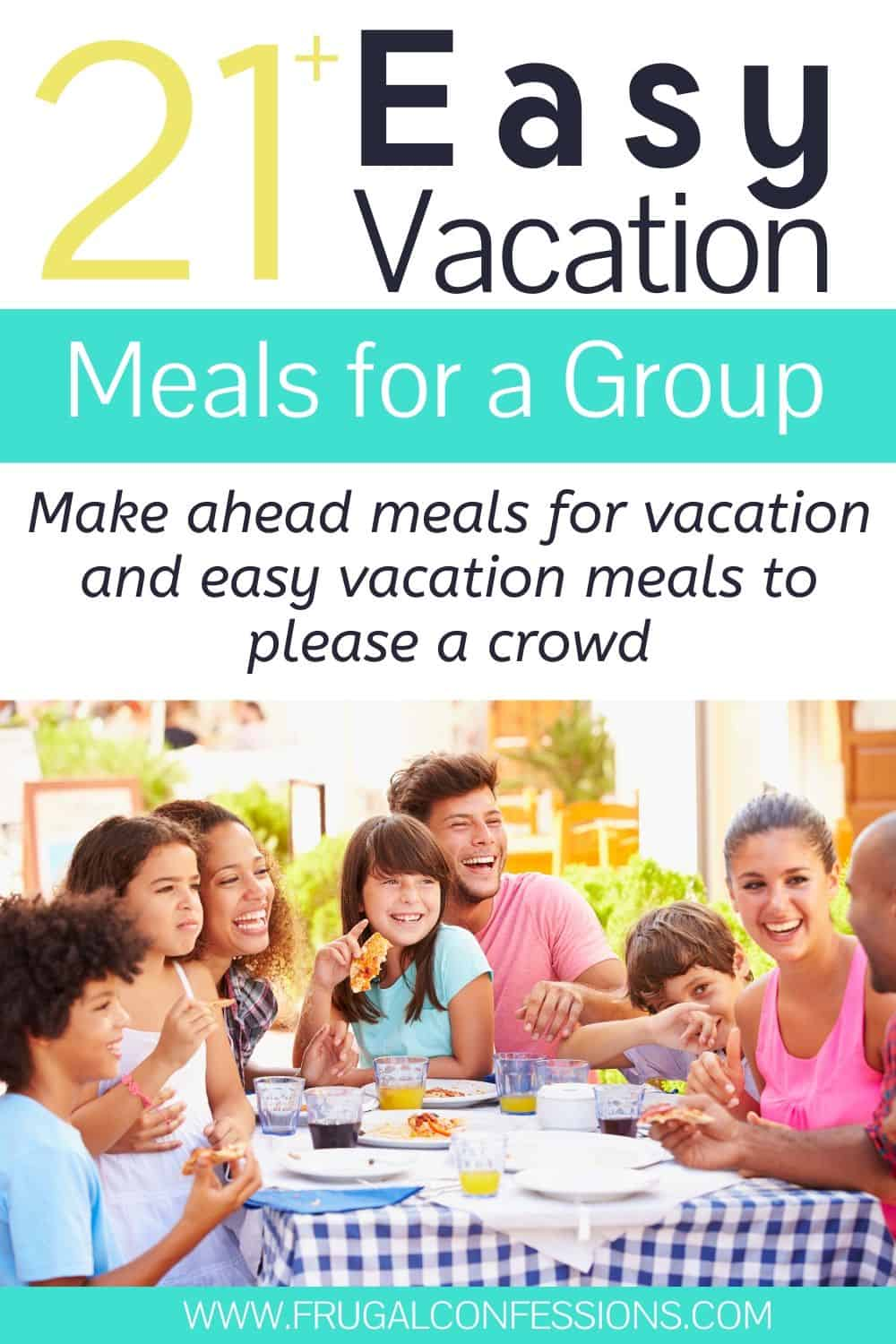 "multi families eating vacation meals together, text overlay ""21 easy vacation meals for a group"""
