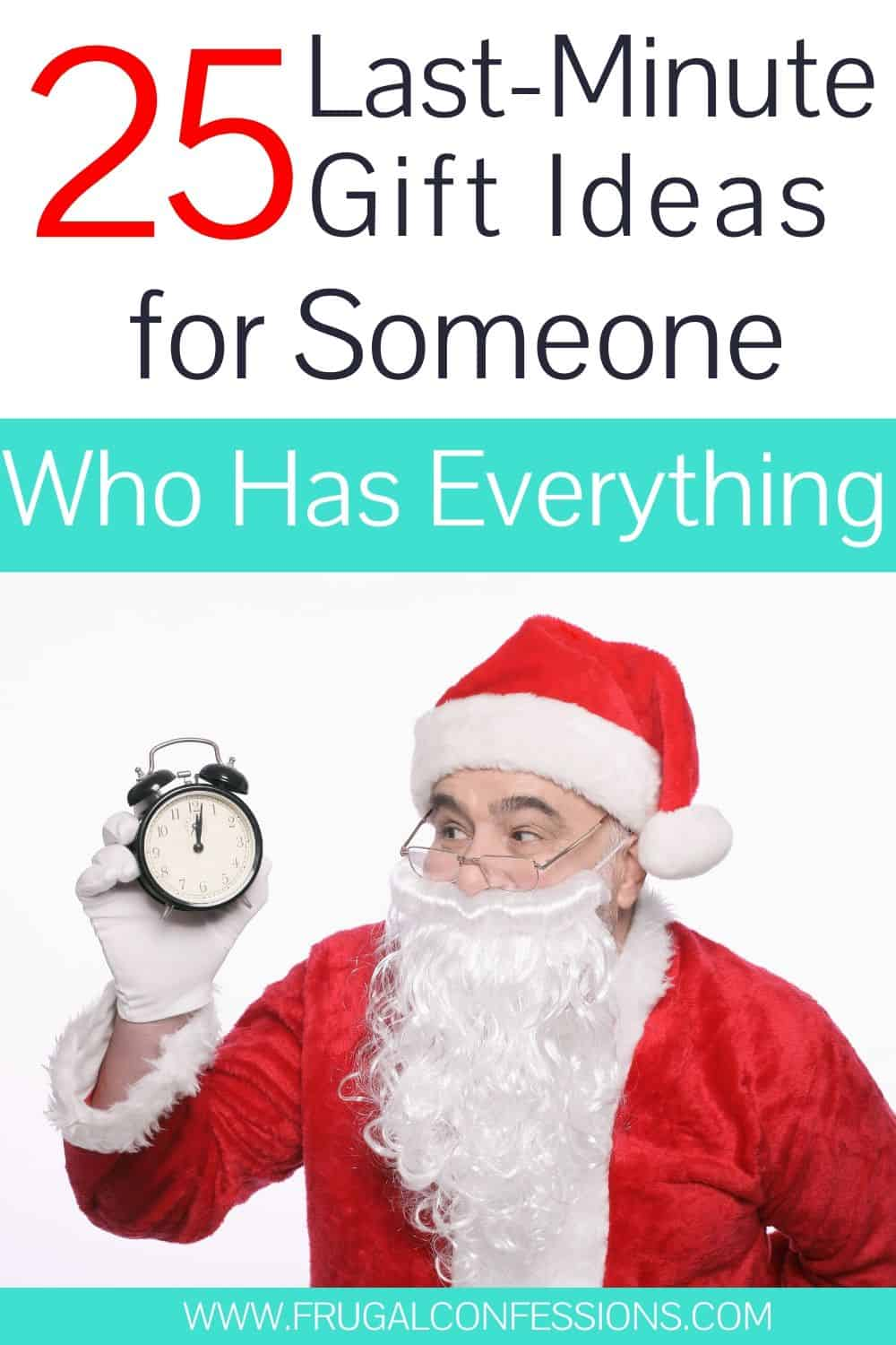 "santa claus, looking at a clock, text overlay ""25 last minute gift ideas for someone who has everything"""