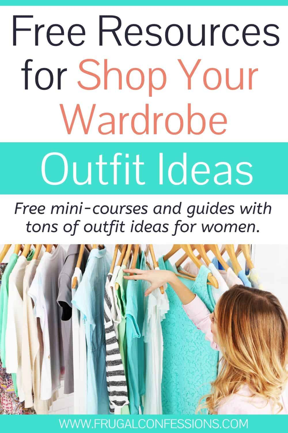 "woman thumbing through closet, text overlay ""free resources for shop your wardrobe outfit ideas"""