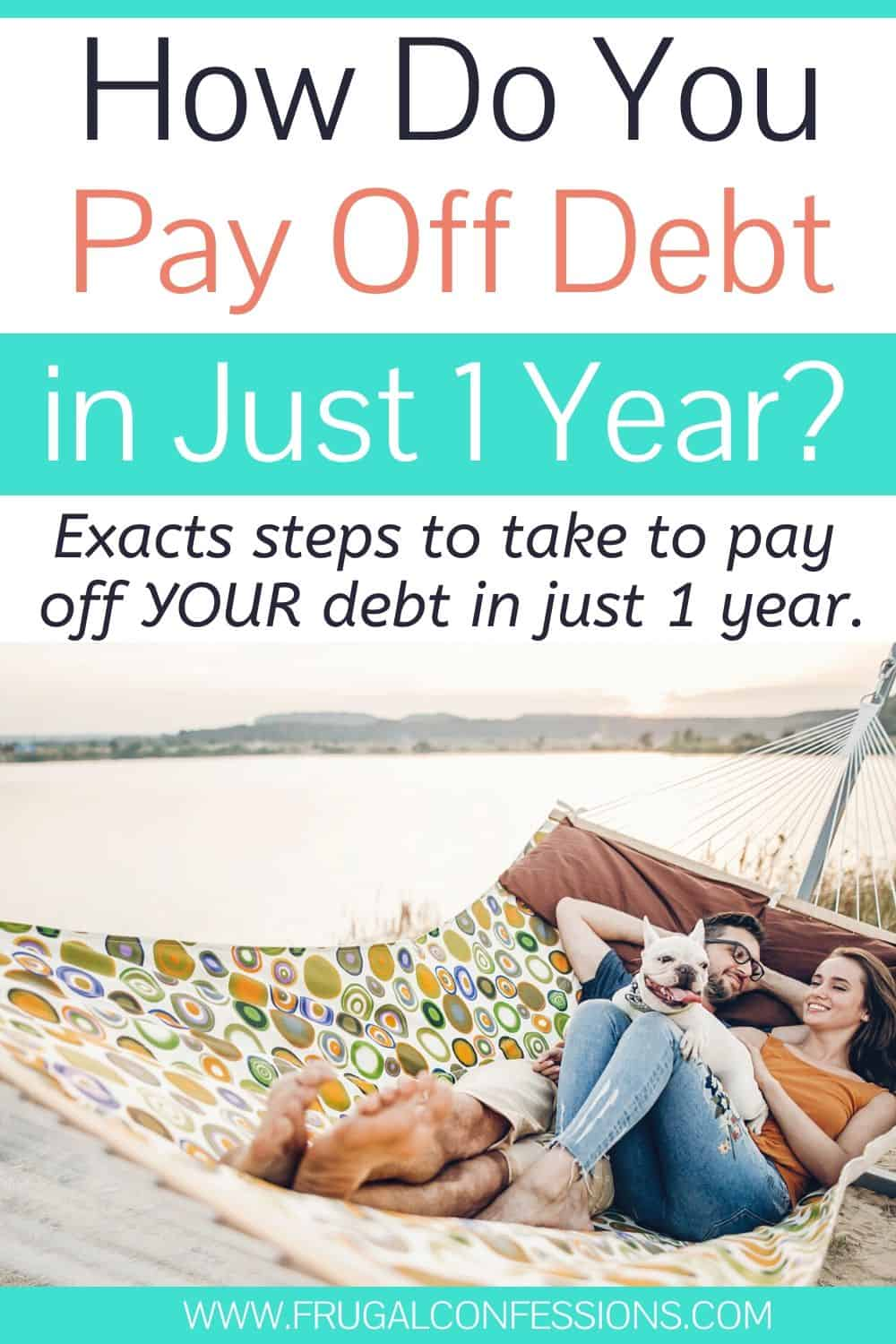 "young couple laying in hammock, text overlay ""how do you pay off debt in just 1 year?"""