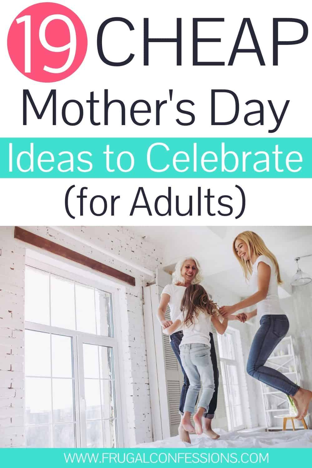 "mother, daughter, and grandchild jumping on bed, text overlay ""19 cheap Mother's Day ideas to celebrate for adults"""