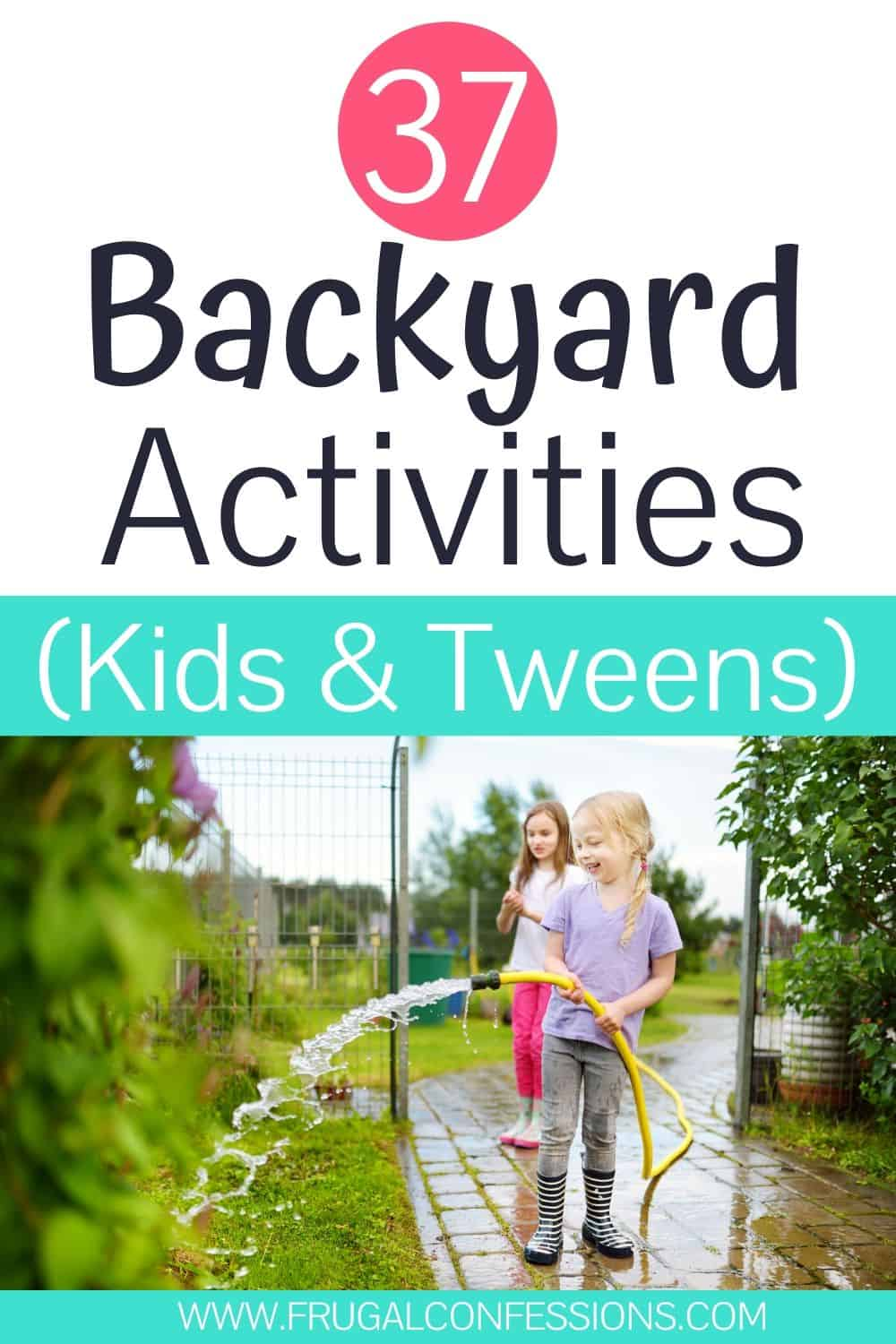 "two kid girls in their backyard with a hose, text overlay ""37 backyard activities kids and tweens"""
