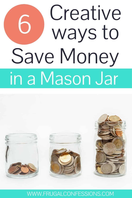 "three money mason jars in a row, text overlay ""6 creative ways to save money in a mason jar"""