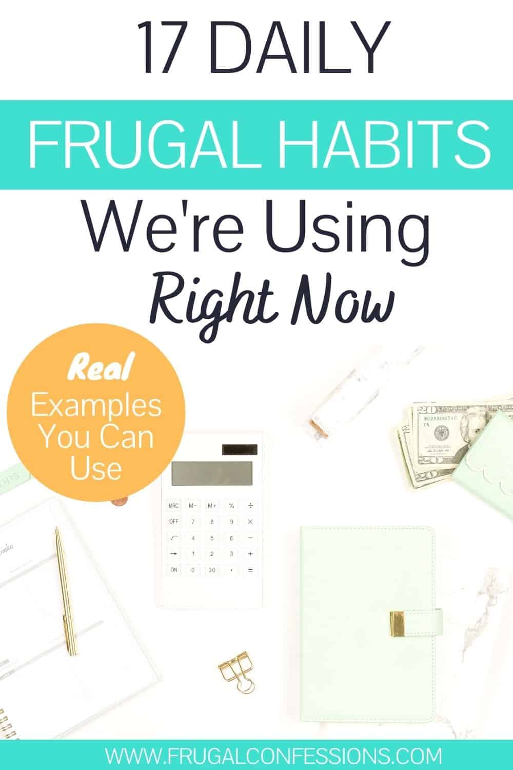 "white desk flat lay with calculator and notepad, text overlay ""17 daily frugal habits we're using right now"""