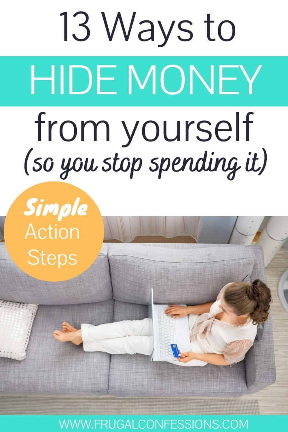 "woman with laptop and credit card on couch, shopping, text overlay ""13 ways to hide money from yourself so you stop spending it"""