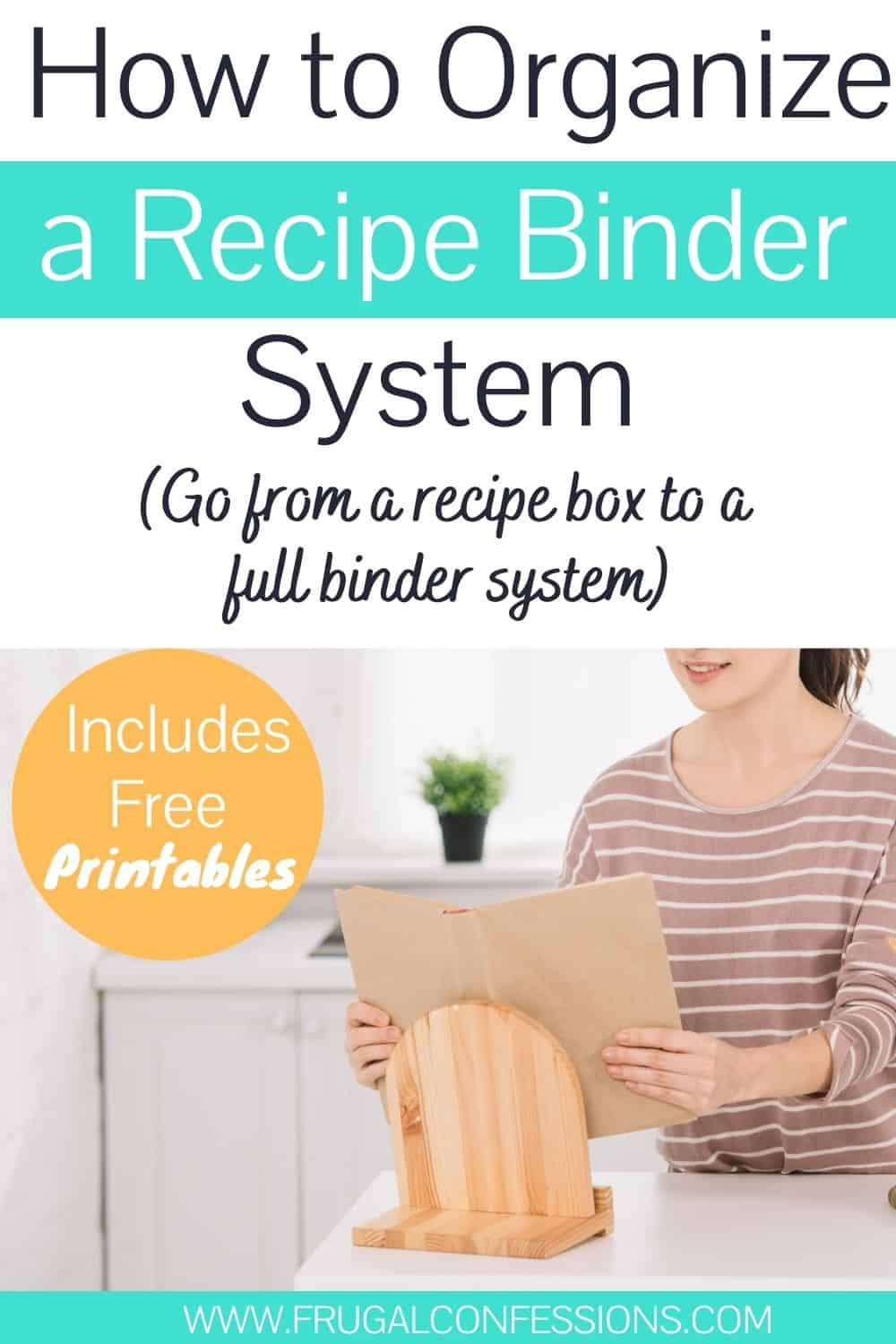 "woman in kitchen using recipe stand, text overlay ""how to organize a recipe binder system, go from a recipe box to a full binder system"""