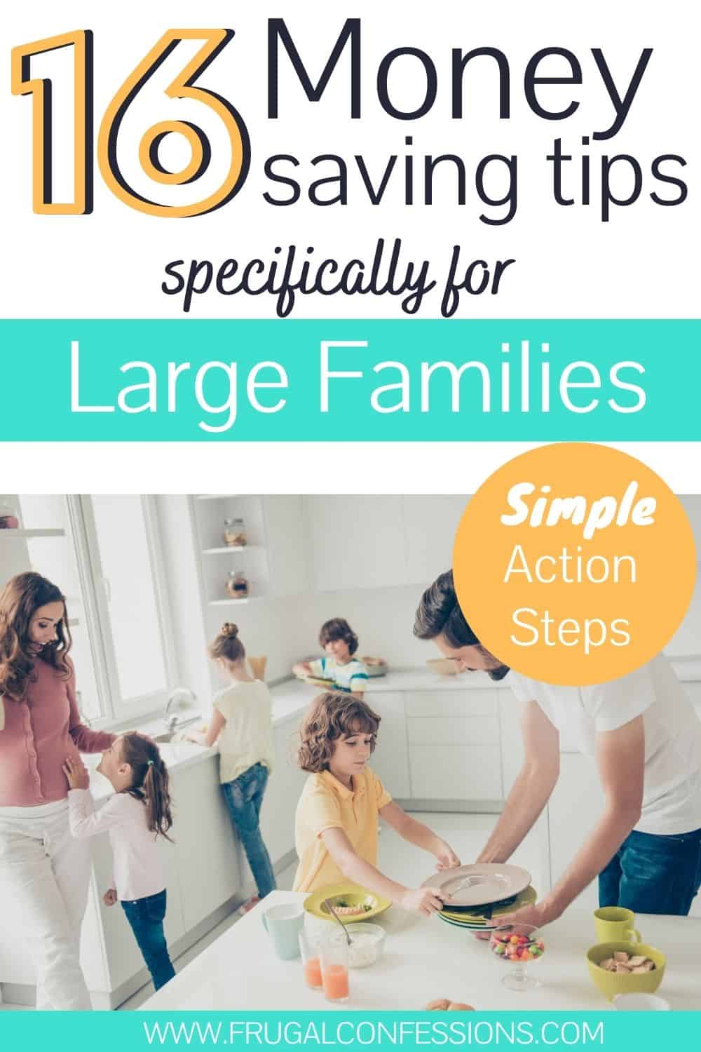 "large family in kitchen cooking together, text overlay ""16 money saving tips for large families - simple action steps"""