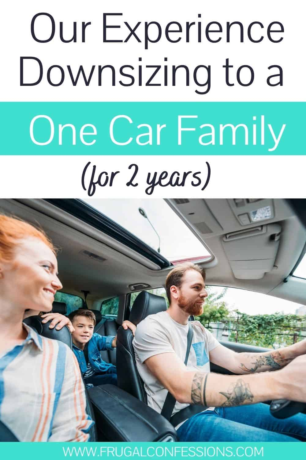 "two parent and one child family in car, text overlay ""our experiencing downsizing to a one car family for 2 years"""