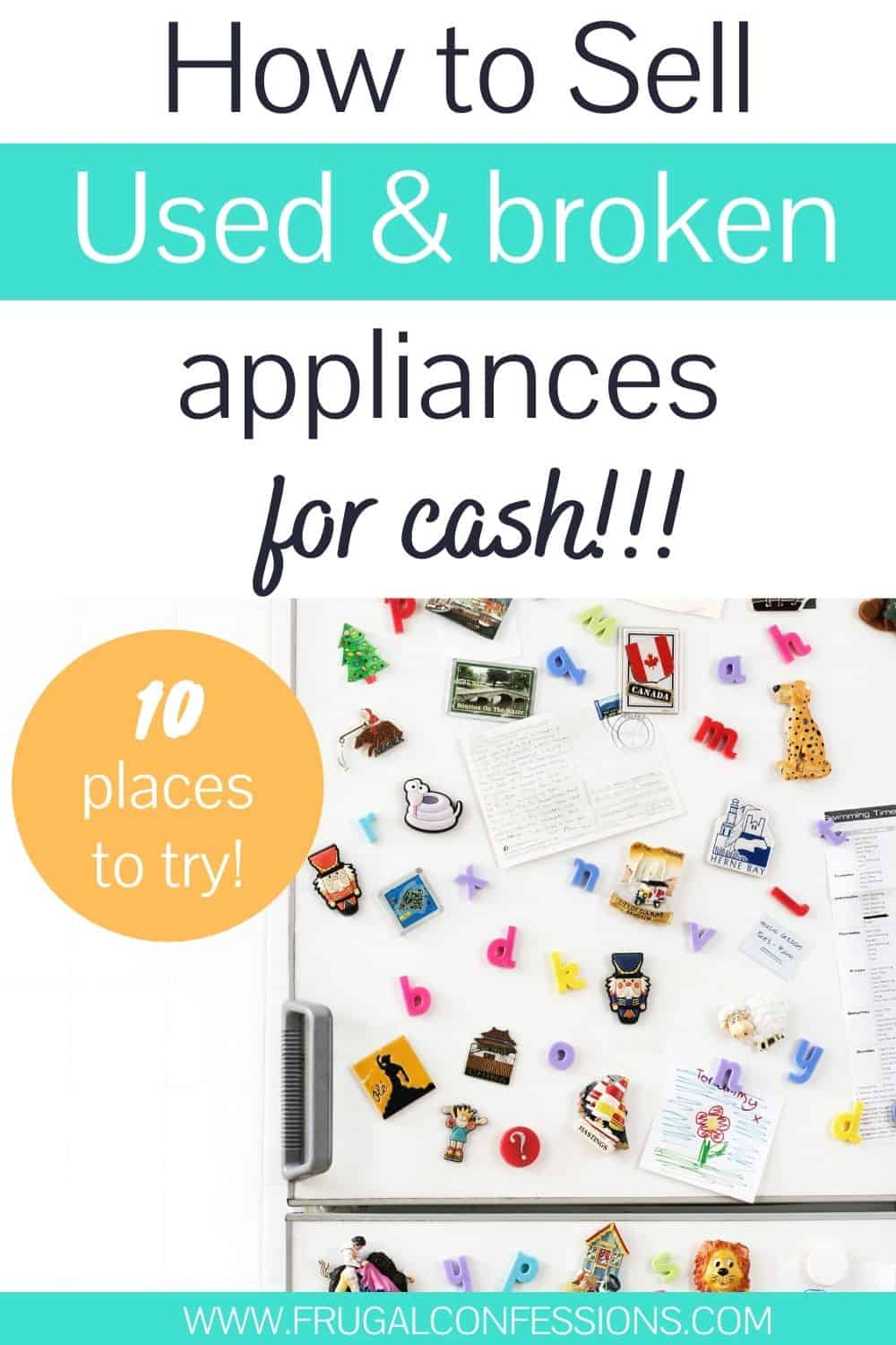 """old refrigerator covered in magnets, text overlay """"how to sell used and broken appliances for cash - 10 places"""""""