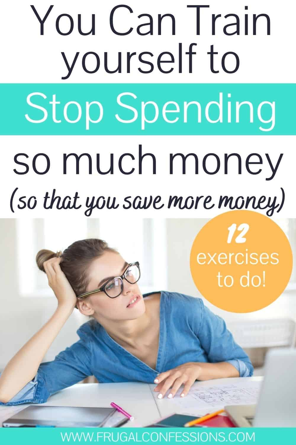 """woman looking worried at desk, text overlay """"you can train yourself to spend less money - 12 exercises to do"""""""