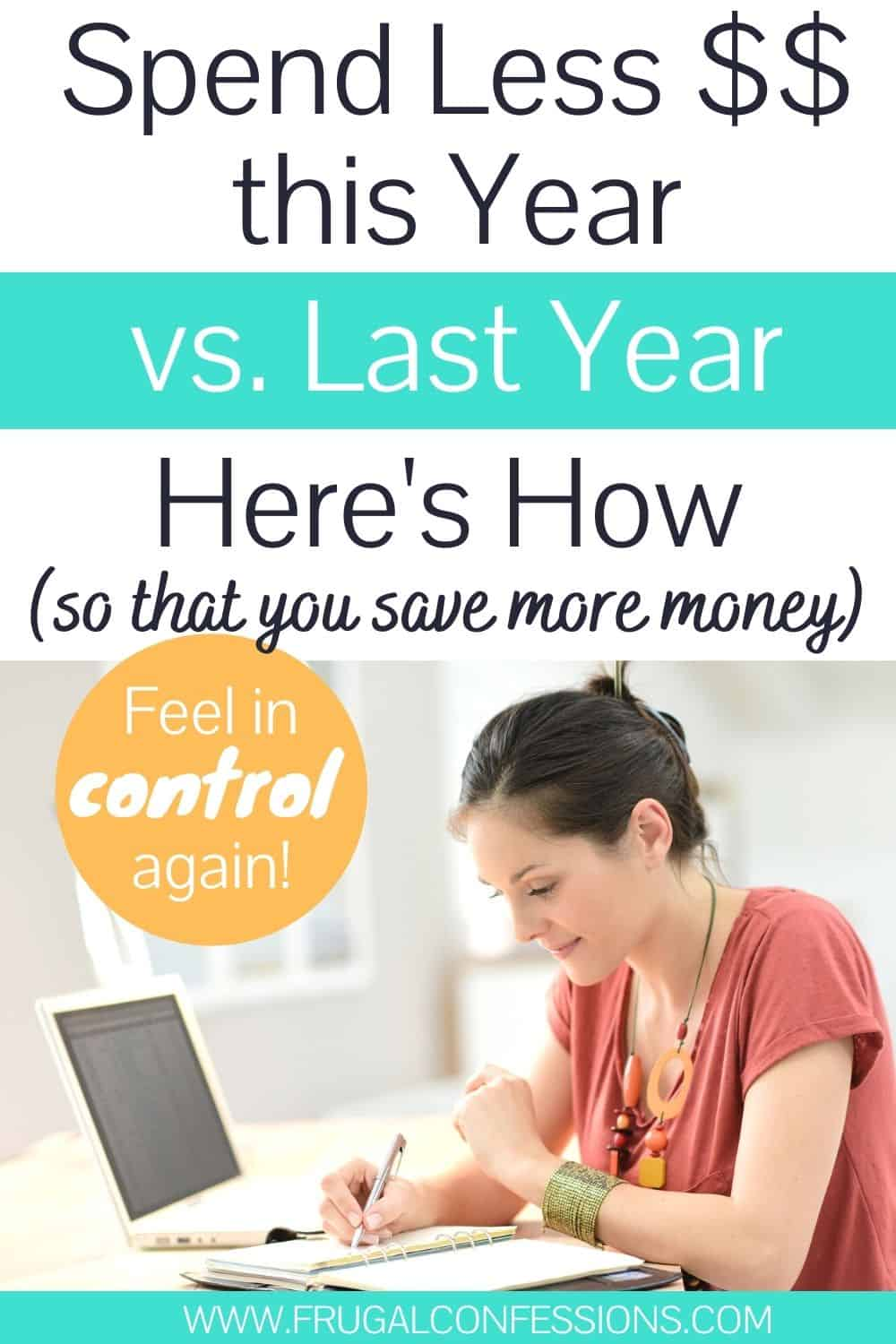 "young woman at desk, smiling, text overlay ""spend less money this year vs. last year so that you can save more money - feel in control again"""