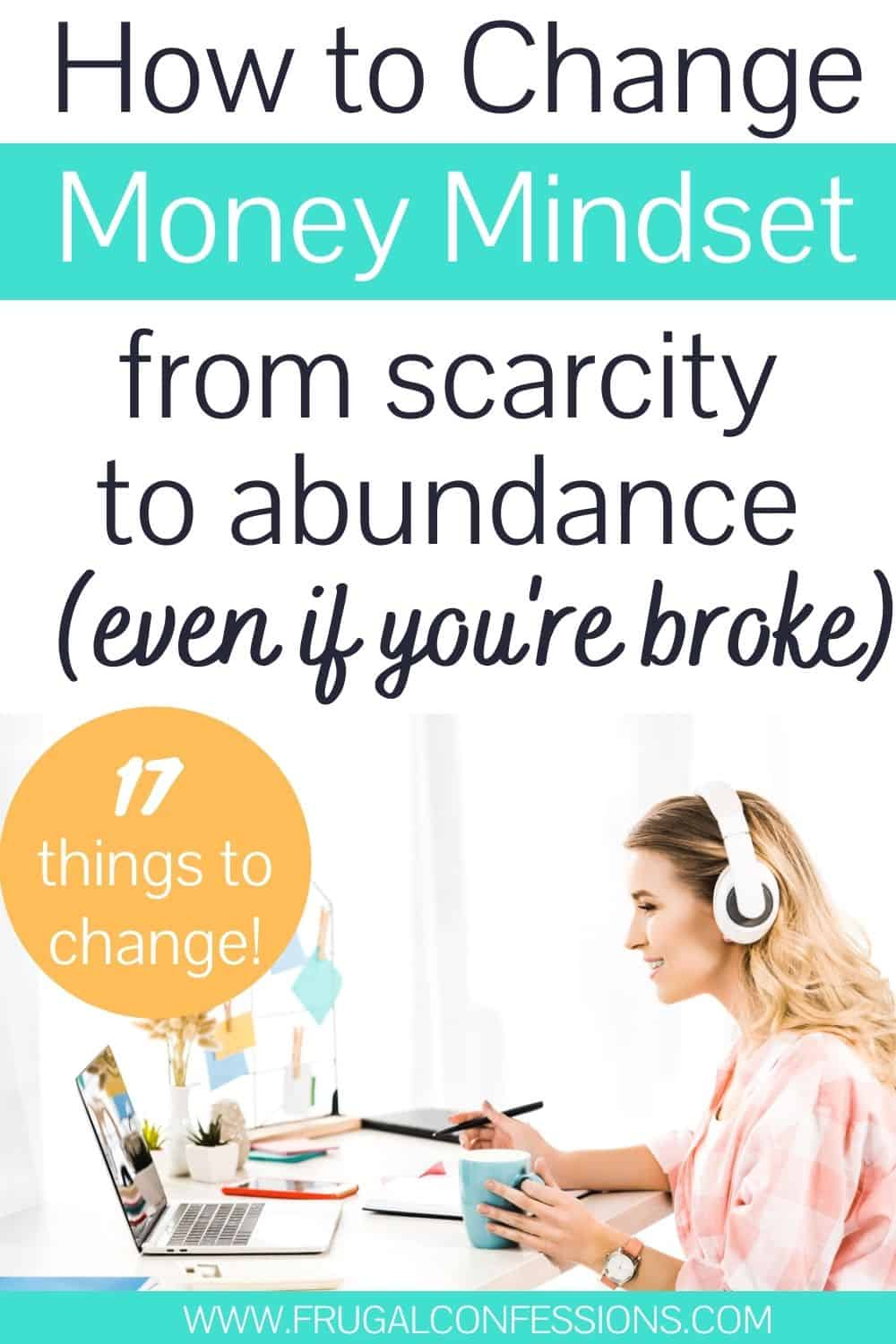 """happy woman working at computer on money mindset exercises, text overlay """"how to change money mindset from scarcity to abundance even if you're broke"""""""