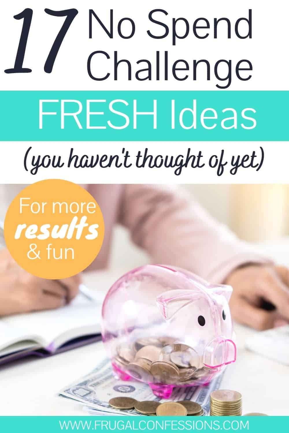 "woman with pink piggy bank and calculator, text overlay, ""17 no spend challenge ideas (Fresh) that you haven't thought of yet"""