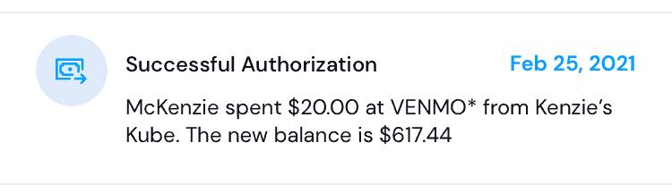 "app screenshot says ""successful authorization. McKenzie spent $20.00 at VENMO from Kenzie's Kube. The New balance is $617.44"""