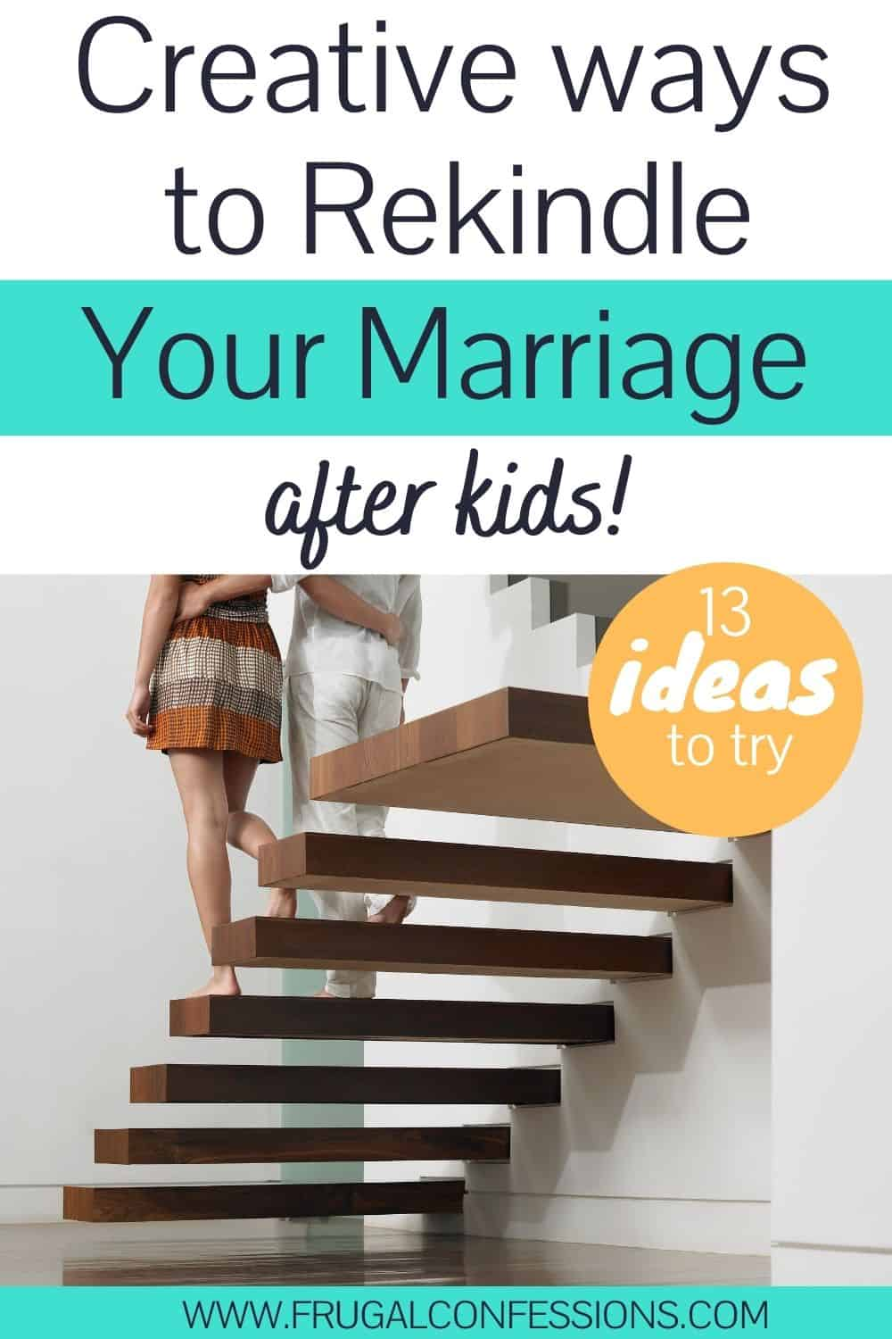 """couple walking down stairs, hand-in-hand, text overlay """"creative ways to rekindle your marriage after kids!"""""""