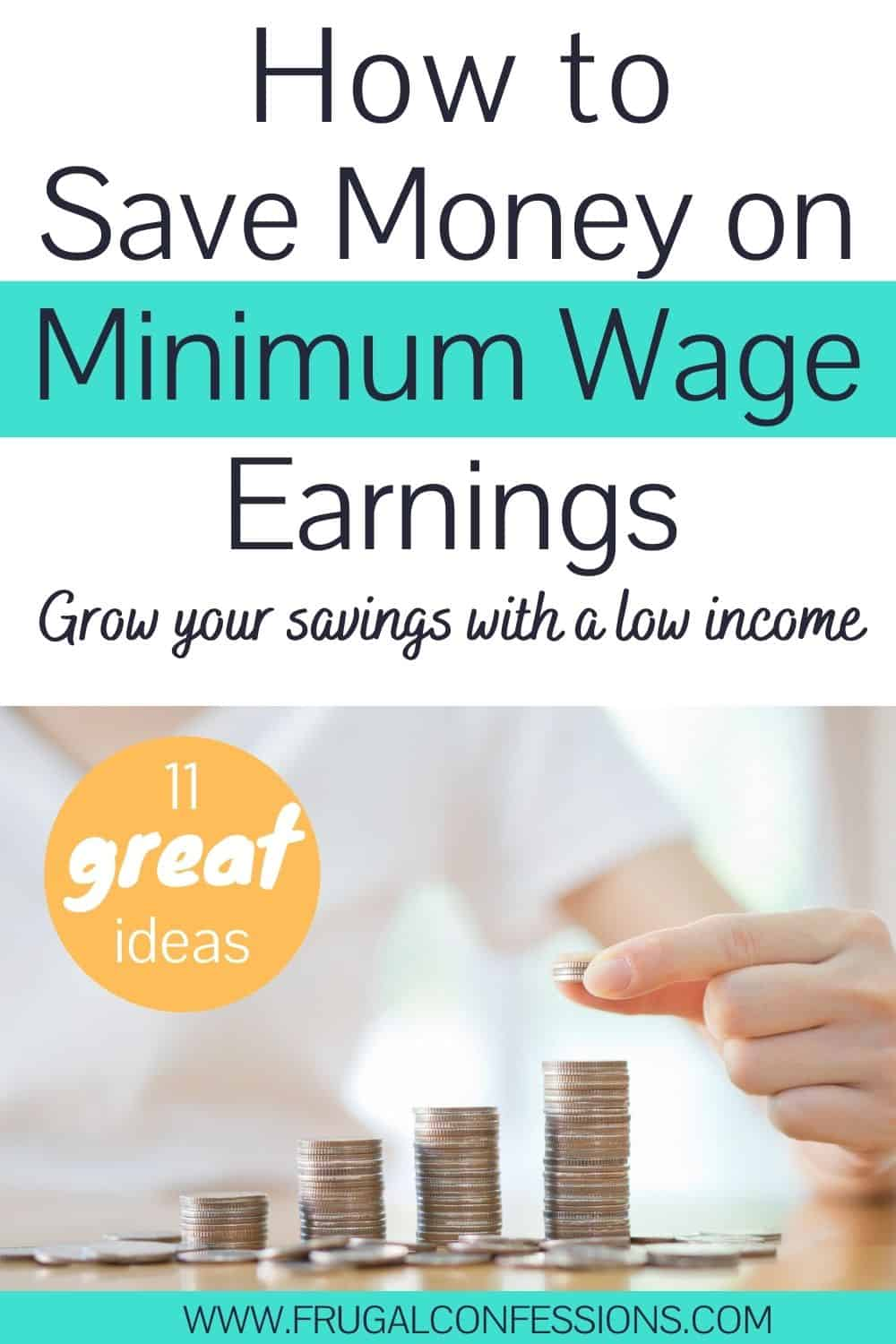 """woman's hand counting coins in little towers, text overlay """"how to save money on minimum wage earnings - 11 great ideas"""""""