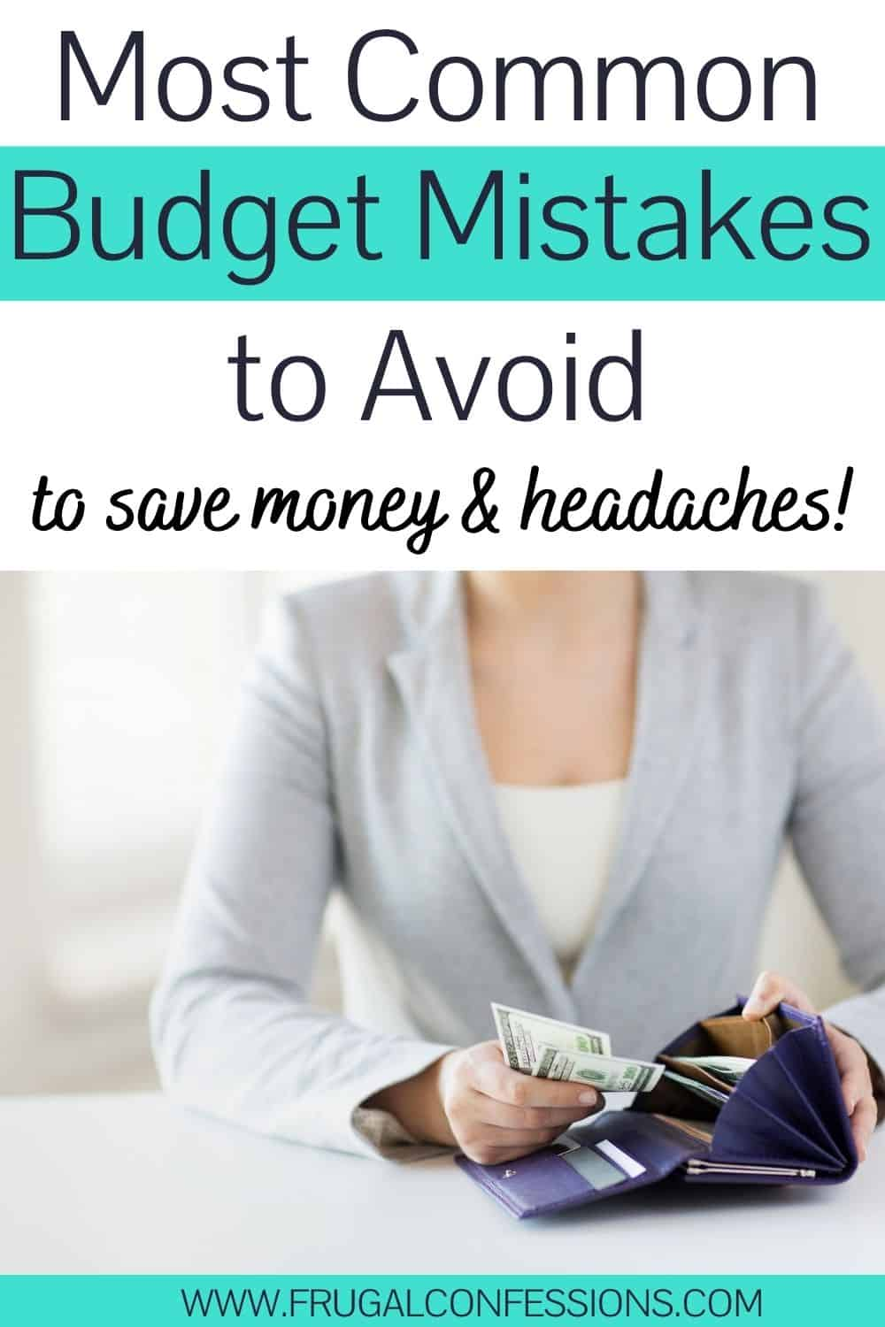 """woman in light blue blazer pulling money out of wallet, text overlay """"most common budgeting mistakes to avoid to save money & headaches"""""""