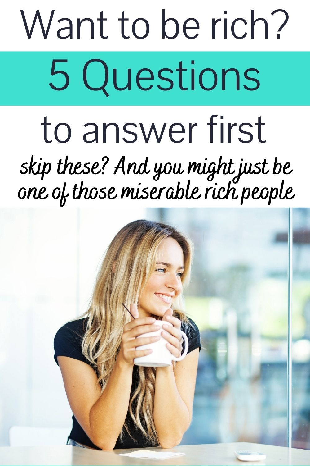 """young blonde woman with cup of coffee at desk smiling big, text overlay """"want to be rich? 5 questions to answer first - skip these? and you might just become one of those miserable rich people"""""""