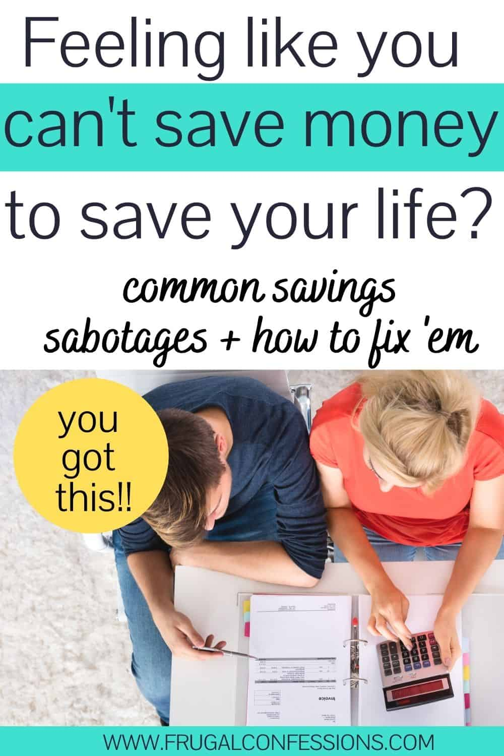 """couple looking over their finances with calculator and papers, text overlay """"feeling like you can't save money to save your life? common reasons for not saving money"""""""