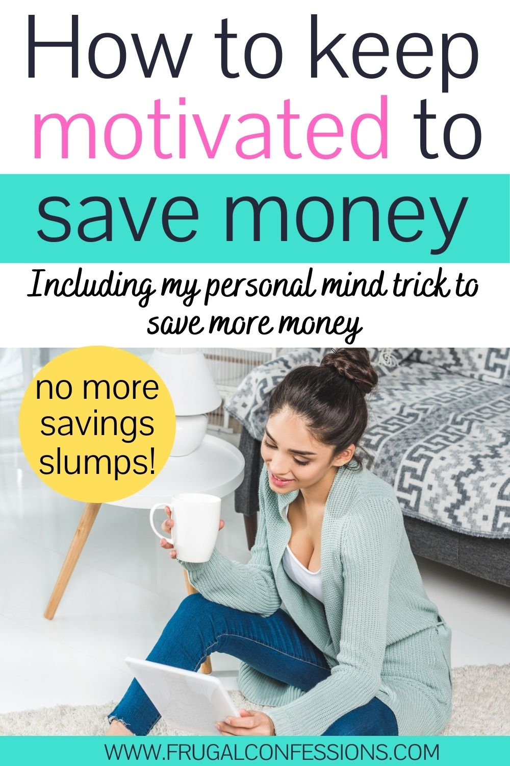 """young woman on floor reading tablet with coffee, text overlay """"how to keep motivated to save money, including my savings mind trick"""""""