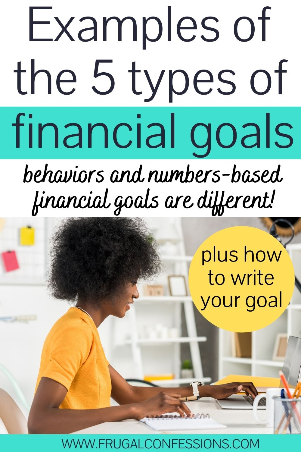 """young woman in yellow shirt at desk, smiling, text overlay """"examples of the 5 types of financial goals - plus how to write your financial goal"""""""