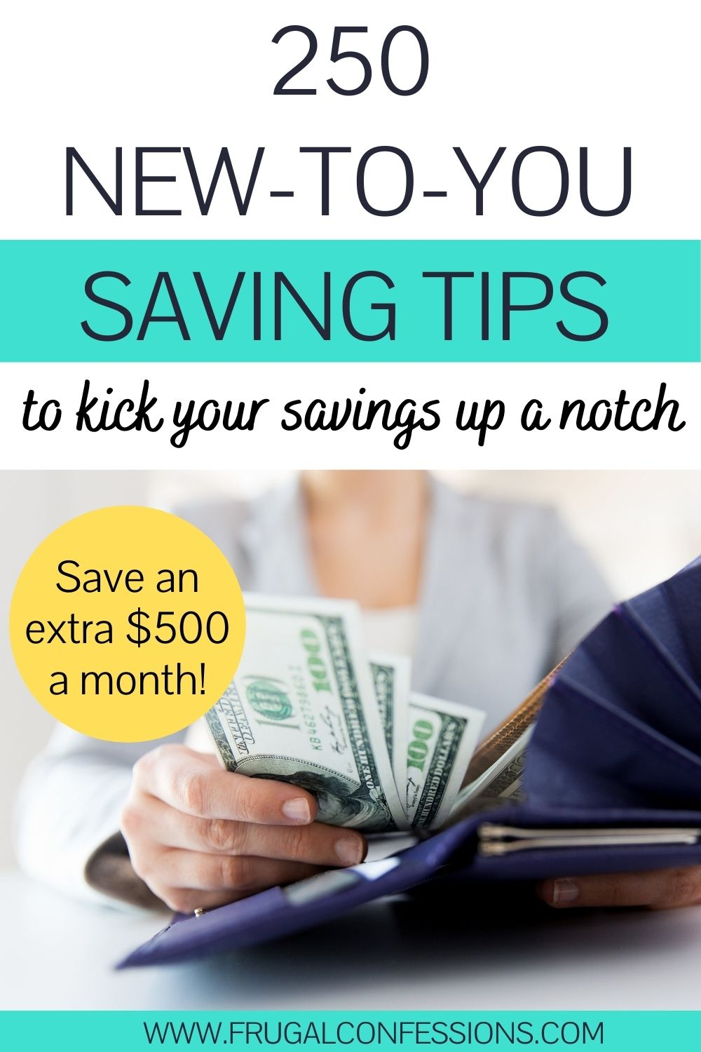 """woman putting cash into navy blue wallet, text overlay """"250 new to you money saving tips to kick your savings up a notch"""""""