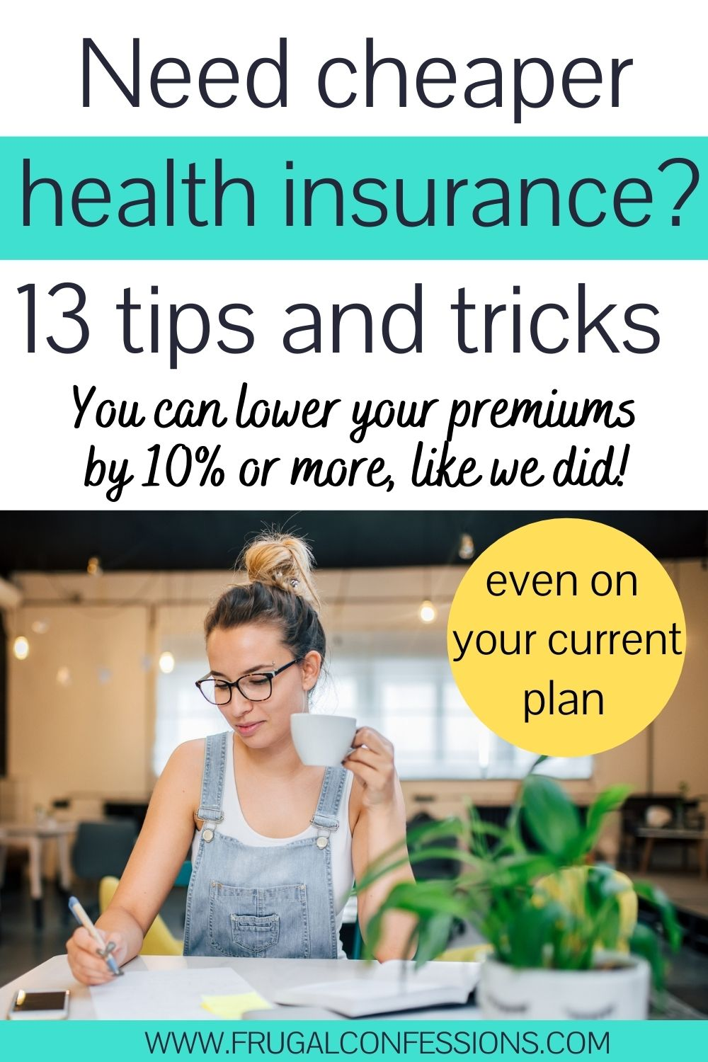 """woman in her thirties at desk working on something with coffee, text overlay """"need cheaper health insurance? 13 tips and tricks to lower premiums at least 10%"""""""