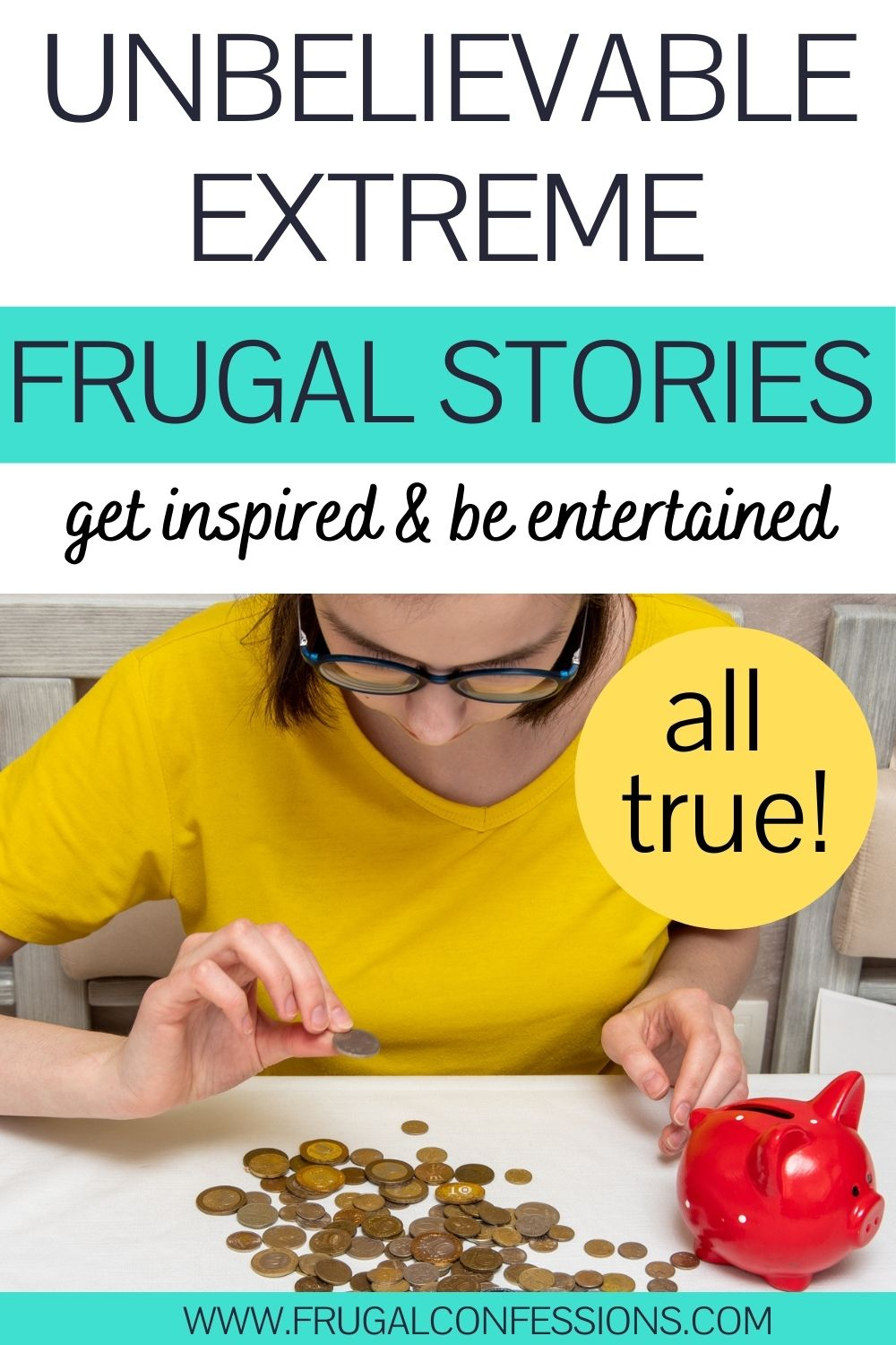 """woman in yellow shirt counting pennies from red piggy bank, text overlay """"unbelievable extreme frugal stories - be inspired and entertained"""""""