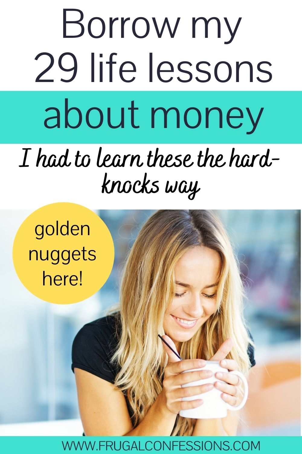 """woman smiling, looking down at coffee mug, text overlay """"borrow my 29 life lessons about money"""""""