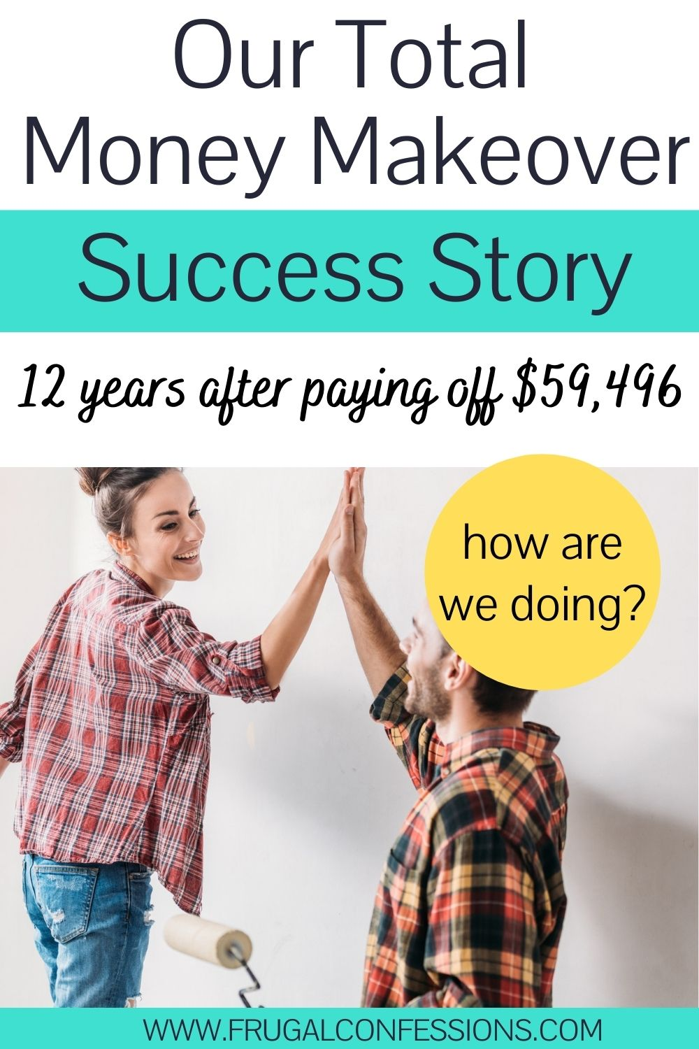 """couple slapping each other five while painting a wall, text overlay """"our total money makeover success story 12 years after paying off $59,496"""""""